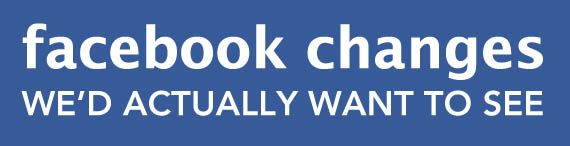 Facebook-Changes-Wed-Actually-Want-To-See