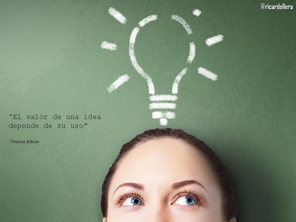 El valor de una idea depende de su uso -Thomas Edison