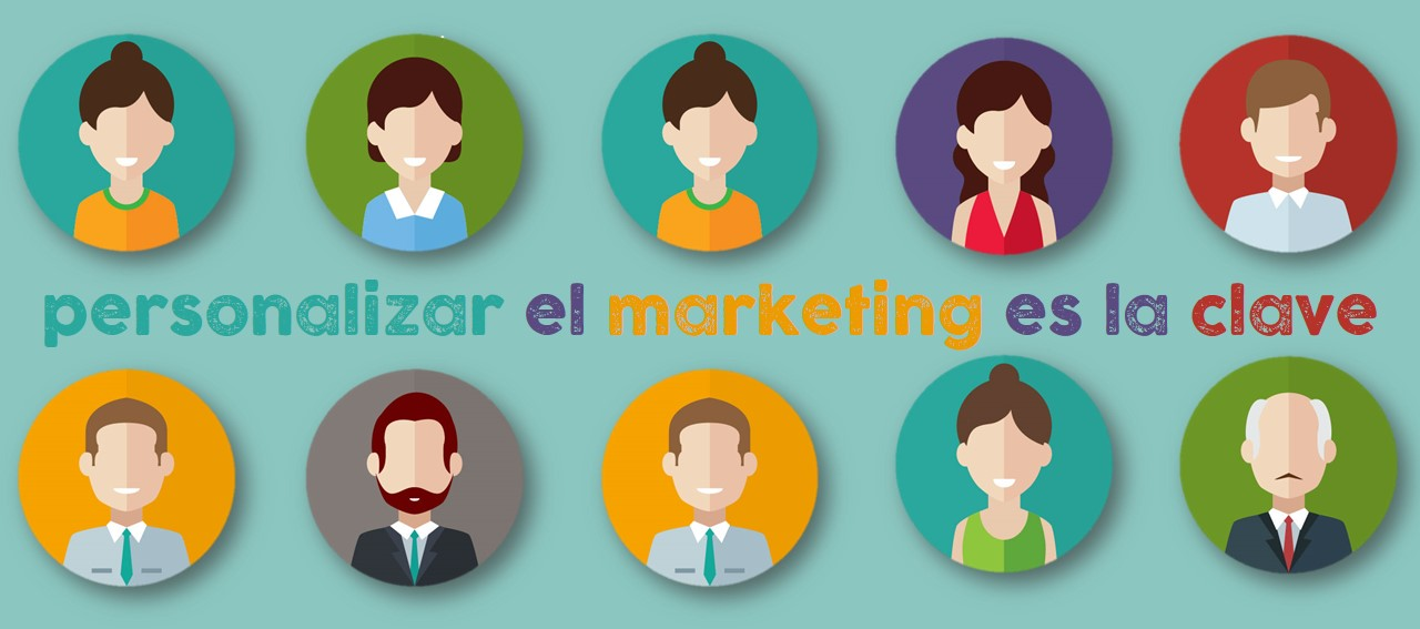 Personalizar el Marketing es la clave